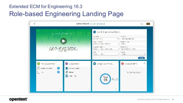 OpenText Confidential. ©2017 All Rights Reserved. 26 Extended ECM for Engineering 16.3 Role-based Engineering Landing Page