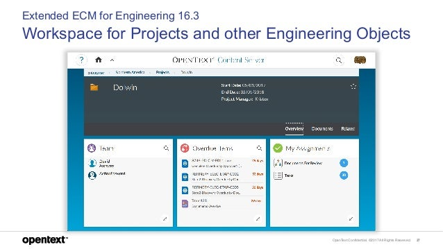OpenText Confidential. ©2017 All Rights Reserved. 27 Extended ECM for Engineering 16.3 Workspace for Projects and other En...