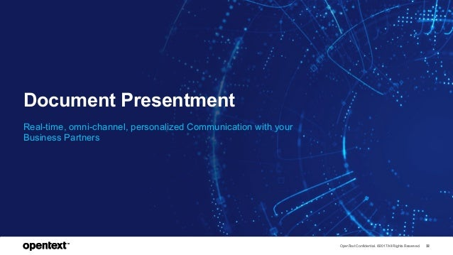OpenText Confidential. ©2017 All Rights Reserved. 32OpenText Confidential. ©2017 All Rights Reserved. 32 Document Presentm...