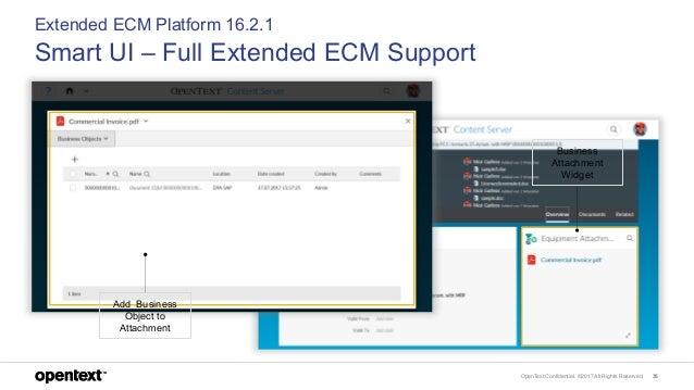 OpenText Confidential. ©2017 All Rights Reserved. 35 Extended ECM Platform 16.2.1 Smart UI – Full Extended ECM Support Add...