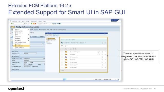 OpenText Confidential. ©2017 All Rights Reserved. 47 Extended ECM Platform 16.2.x Extended Support for Smart UI in SAP GUI...