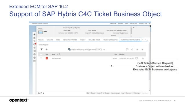 OpenText Confidential. ©2017 All Rights Reserved. 50 Extended ECM for SAP 16.2 Support of SAP Hybris C4C Ticket Business O...