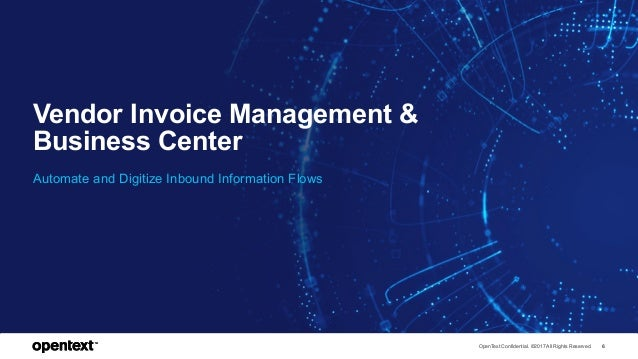 OpenText Confidential. ©2017 All Rights Reserved. 6OpenText Confidential. ©2017 All Rights Reserved. 6 Vendor Invoice Mana...