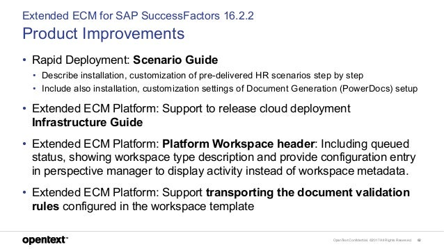 OpenText Confidential. ©2017 All Rights Reserved. 62 Extended ECM for SAP SuccessFactors 16.2.2 Product Improvements • Rap...