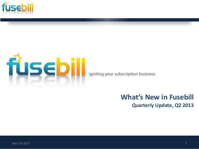 What's New in FusebillQuarterly Update, Q2 2013May-30-2013 1