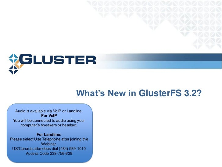 What's New in GlusterFS 3.2?  Audio is available via VoIP or Landline.                 For VoIP You will be connected to a...