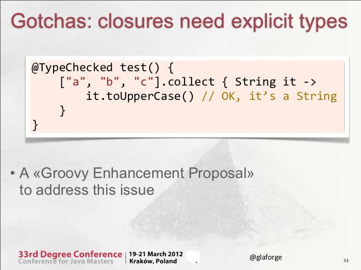 """Gotchas: closures need explicit types  @TypeChecked test() {      [""""a"""", """"b"""", """"c""""].collect { String i..."""