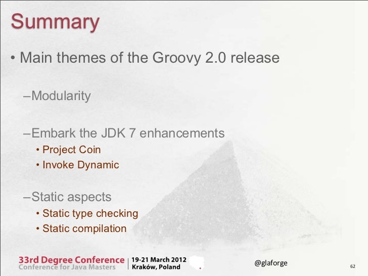 Summary• Main themes of the Groovy 2.0 release –Modularity –Embark the JDK 7 enhancements   • Project Coin   • Invoke Dyna...