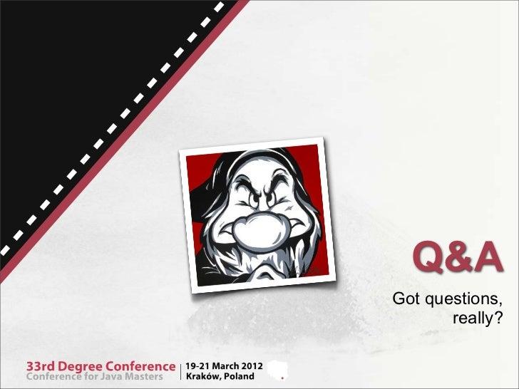 Q&AGot questions,       really?