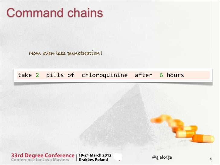 Command chains      Now, even less punctuation! take 2  pills of  chloroquinine  after  6 hours     ...