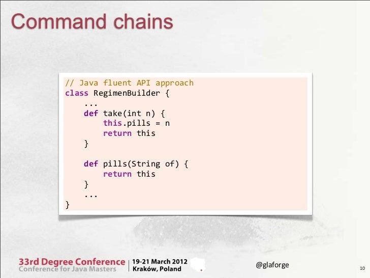 Command chains    // Java fluent API approach    class RegimenBuilder {        ...        def...