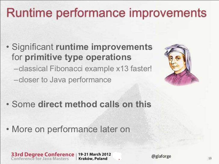 Runtime performance improvements• Significant runtime improvements  for primitive type operations –classical Fibonacci exa...