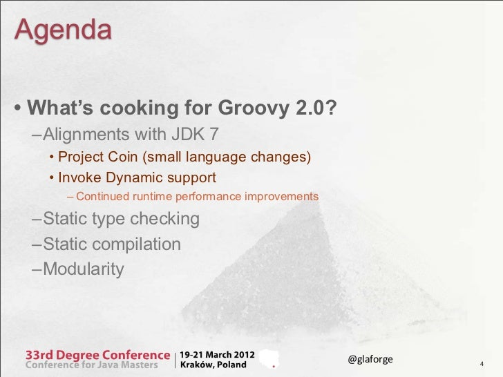 Agenda• What's cooking for Groovy 2.0? –Alignments with JDK 7   • Project Coin (small language changes)   • Invoke Dynamic...