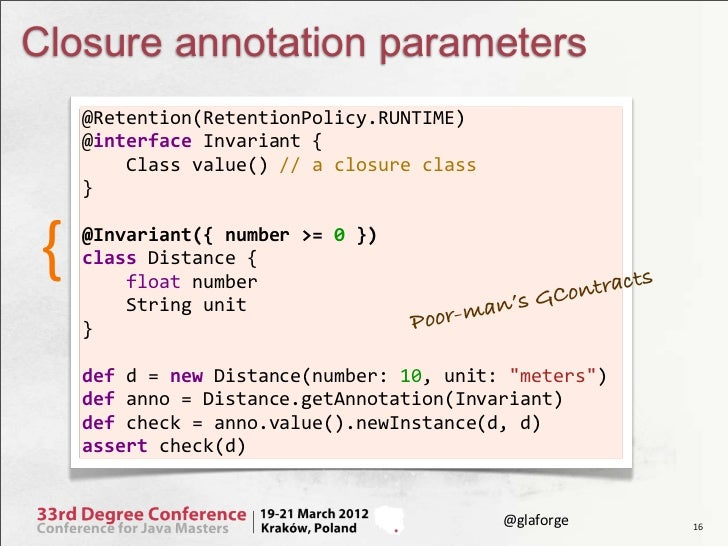 Closure annotation parameters    @Retention(RetentionPolicy.RUNTIME)    @interface Invariant {           ...