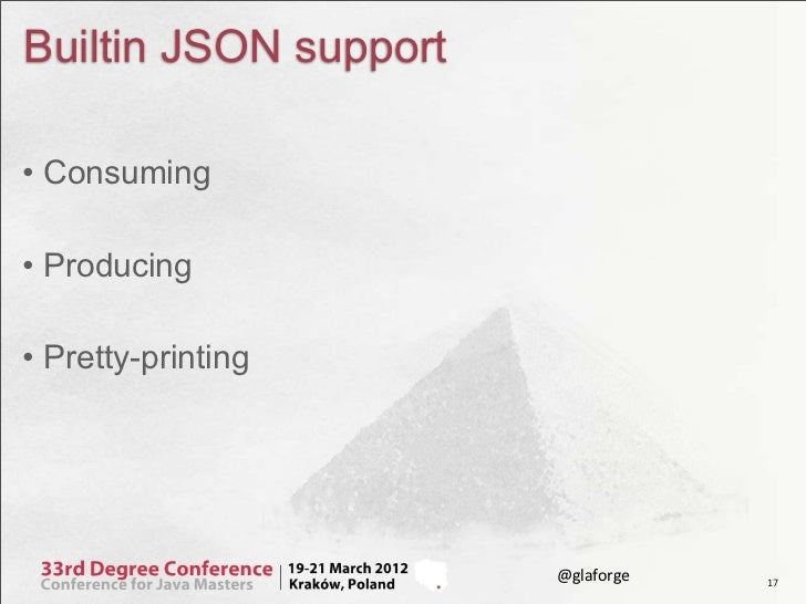 Builtin JSON support• Consuming• Producing• Pretty-printing                       @glaforge   17