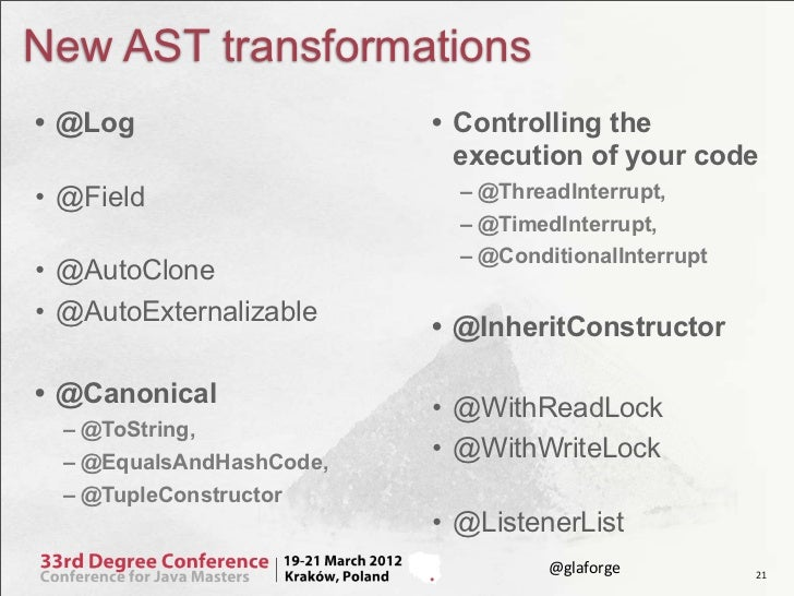 New AST transformations• @Log                    • Controlling the                            execution of your code• @Fie...