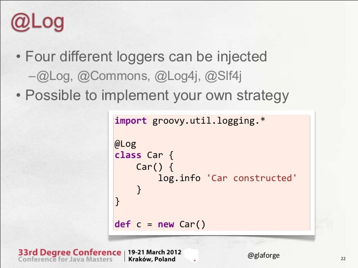 @Log• Four different loggers can be injected  –@Log, @Commons, @Log4j, @Slf4j• Possible to implement your own strategy    ...