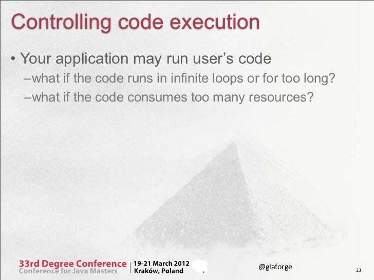 Controlling code execution• Your application may run user's code –what if the code runs in infinite loops or for too long?...