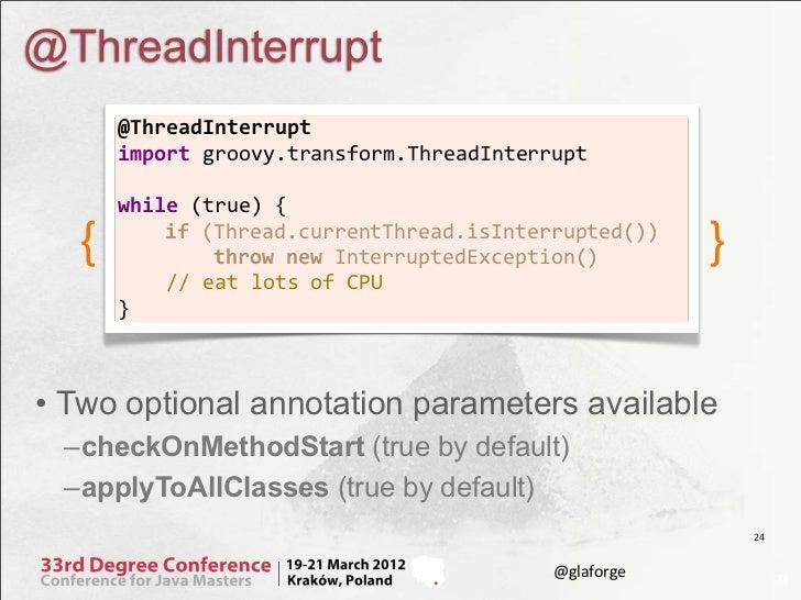 @ThreadInterrupt      @ThreadInterrupt      import groovy.transform.ThreadInterrupt              while (true) { ...