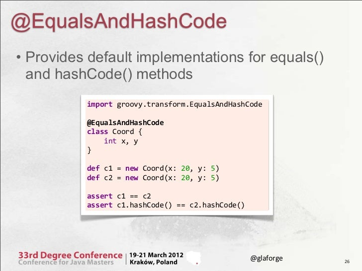 @EqualsAndHashCode• Provides default implementations for equals()  and hashCode() methods          import groovy.transfo...