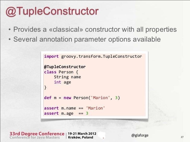 @TupleConstructor• Provides a «classical» constructor with all properties• Several annotation parameter options available ...