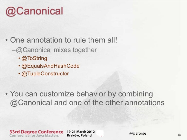 @Canonical• One annotation to rule them all! –@Canonical mixes together   • @ToString   • @EqualsAndHashCode   • @TupleCon...
