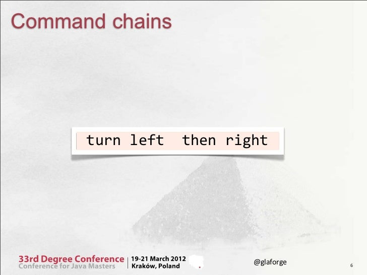 Command chains      turn left  then right                                          @glaforge   6
