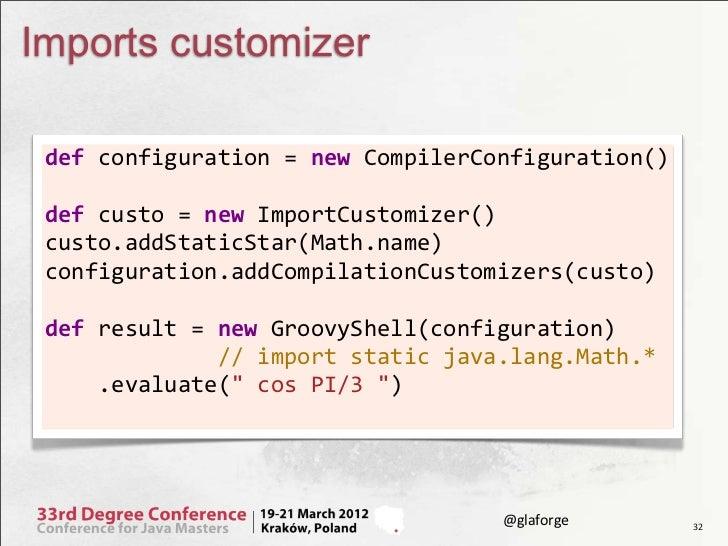 Imports customizer def configuration = new CompilerConfiguration()   def custo = new ImportCustomizer() ...