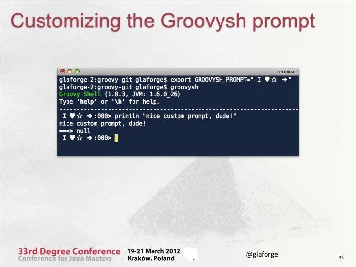 Customizing the Groovysh prompt                       @glaforge   33