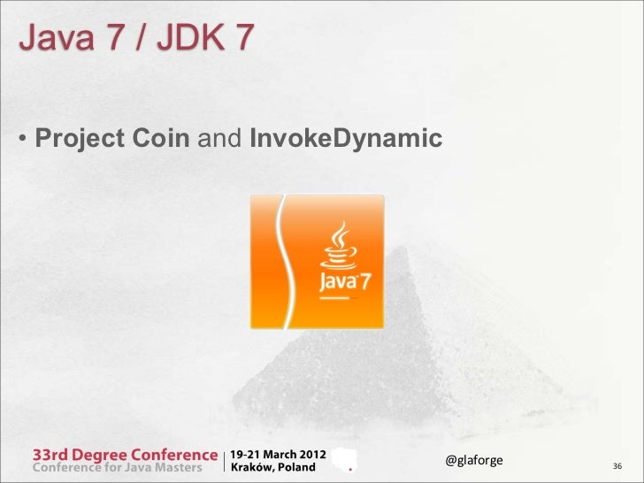 Java 7 / JDK 7• Project Coin and InvokeDynamic                                   @glaforge   36