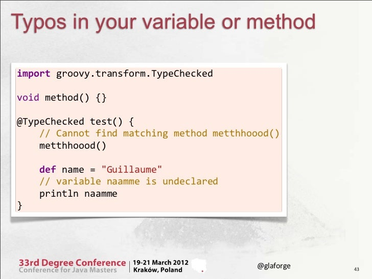 Typos in your variable or methodimport groovy.transform.TypeChecked void method() {} @TypeChecked test() { ...