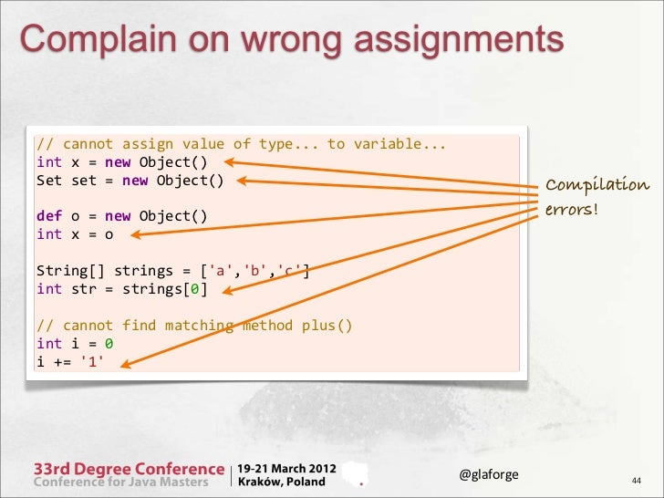 Complain on wrong assignments// cannot assign value of type... to variable...int x = new Object()Set...