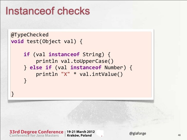 Instanceof checks @TypeChecked  void test(Object val) {     if (val instanceof String) {    ...