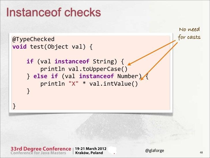 Instanceof checks                                                                                No need @TypeChecked   ...