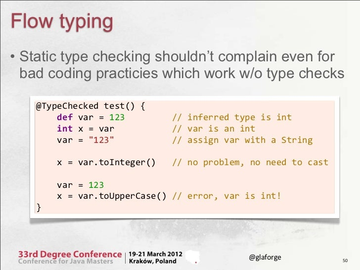 Flow typing• Static type checking shouldn't complain even for  bad coding practicies which work w/o type checks   @TypeChe...