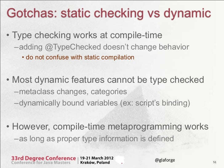 Gotchas: static checking vs dynamic• Type checking works at compile-time –adding @TypeChecked doesn't change behavior   • ...
