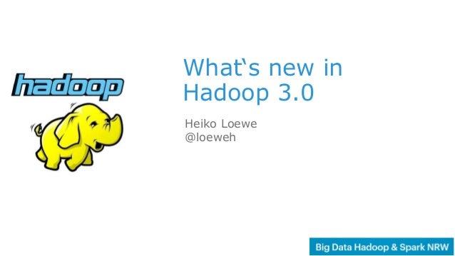 1 What's new in Hadoop 3.0 Heiko Loewe @loeweh