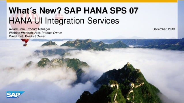 What´s New? SAP HANA SPS 07 HANA UI Integration Services Aviad Rivlin, Product Manager Winfried Wenisch, Area Product Owne...
