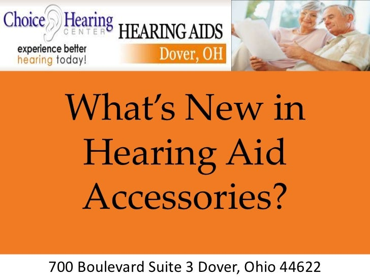 What's New in  Hearing Aid  Accessories?700 Boulevard Suite 3 Dover, Ohio 44622