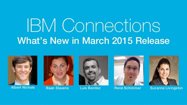 © 2015 IBM Corporation Designs are subject to change Albert Nichols! IBM Connections What's New in March 2015 Release! Baa...
