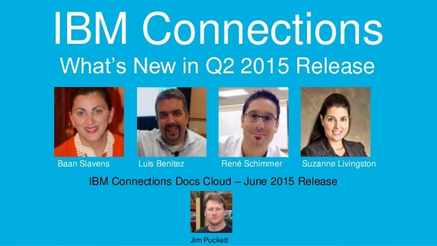 © 2014 IBM Corporation Designs are subject to change IBM Connections What's New in Q2 2015 Release Baan Slavens Luis Benit...