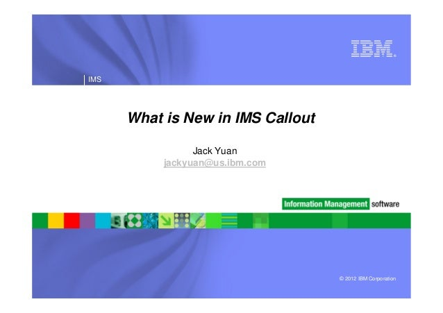 ®IMS      What is New in IMS Callout                 Jack Yuan           jackyuan@us.ibm.com                              ...