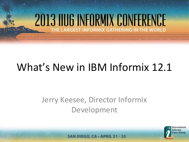 What's New in IBM Informix 12.1Jerry Keesee, Director InformixDevelopment