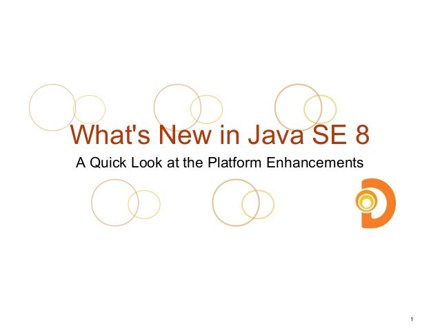What's New in Java SE 8 A Quick Look at the Platform Enhancements 1