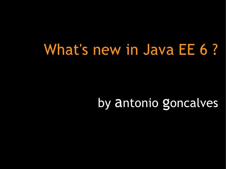 What's new in Java EE 6 ? by  a ntonio  g oncalves