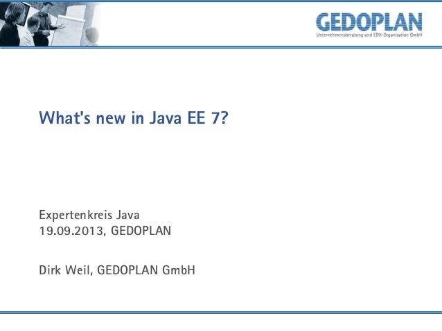 What's new in Java EE 7? Expertenkreis Java 19.09.2013, GEDOPLAN Dirk Weil, GEDOPLAN GmbH