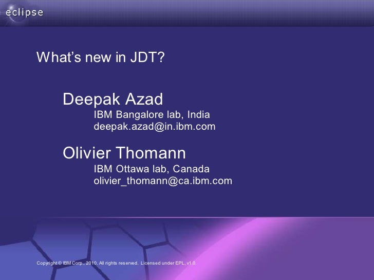 What's new in JDT?             Deepak Azad                          IBM Bangalore lab, India                          deep...