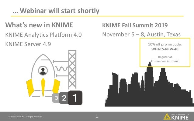© 2019 KNIME AG. All Rights Reserved. 1 … Webinar will start shortly KNIME Fall Summit 2019 November 5 – 8, Austin, Texas ...