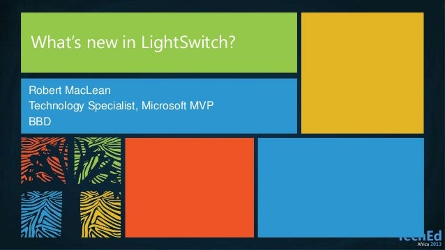 What's new in LightSwitch?Robert MacLeanTechnology Specialist, Microsoft MVPBBD
