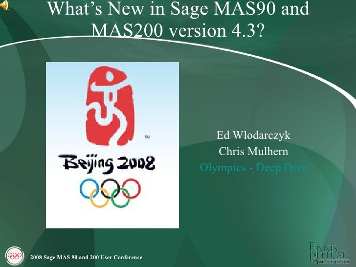 What's New in Sage MAS90 and          MAS200 version 4.3?                                                   Ed Wlodarczyk ...